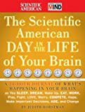 The Scientific American Day in the Life of Your Brain, Scientific American Staff and Judith Horstman, 0470376236