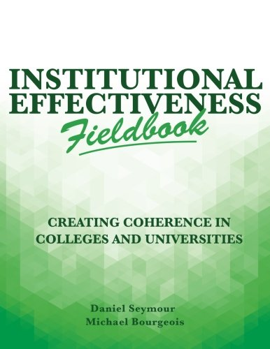 Institutional Effectiveness Fieldbook: Creating Coherence in Colleges and Universities (Volume 2)