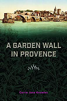 A Garden Wall In Provence by [Knowles, Carrie Jane ]