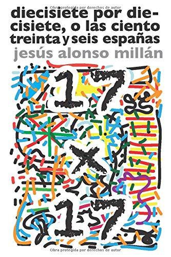 Diecisiete por diecisiete, o las ciento treinta y seis españas por Alonso Millán, Jesús