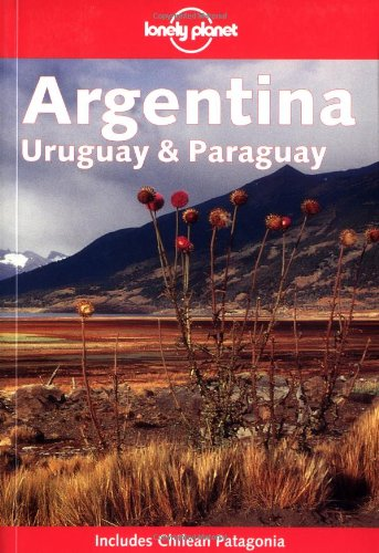 Lonely Planet Argentina, Uruguay and Paraguay (Includes Chilean Patagonia)...