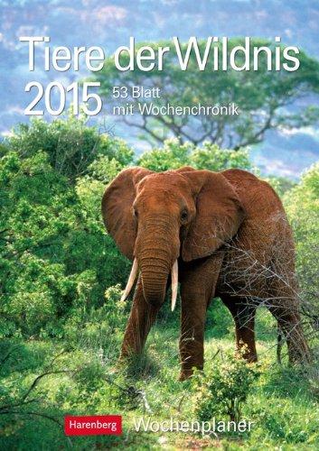 Tiere der Wildnis Wochenplaner 2015: Wochenplaner, 53 Blatt mit Wochenchronik