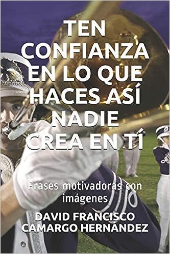 Amazon Fr Ten Confianza En Lo Que Haces Así Nadie Crea En