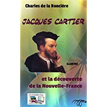 Jacques Cartier: et la découverte de la Nouvelle-France (Illustré) (French Edition)