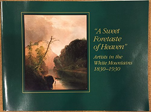 """A Sweet Foretaste of Heaven"": Artists in the White Mountains, 1830-1930"