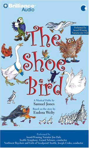 The Shoe Bird: A Musical Fable by Samuel Jones. Based on a Story by Eudora Welty by Brilliance Audio on CD Unabridged