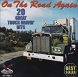 On The Road Again: 20 Great Truck Drivin Hits