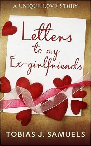 Letters to my Ex-girlfriends: A Unique Love Story: Tobias J Samuels