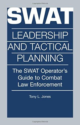 swat leadership and tactical planning the swat operator s guide to rh amazon com S.W.a.t Cars S.W.a.t Truck
