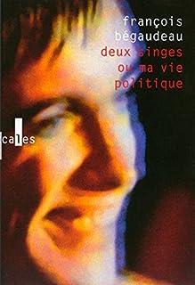 Deux singes ou Ma vie politique, Bégaudeau, François
