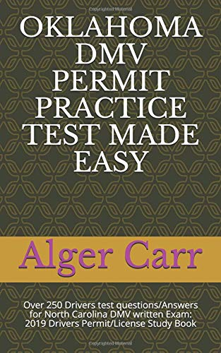 OKLAHOMA DMV PERMIT PRACTICE TEST MADE EASY: Over 250 Drivers test questions/Answers for North Carolina DMV written Exam: 2019 Drivers Permit/License Study Book