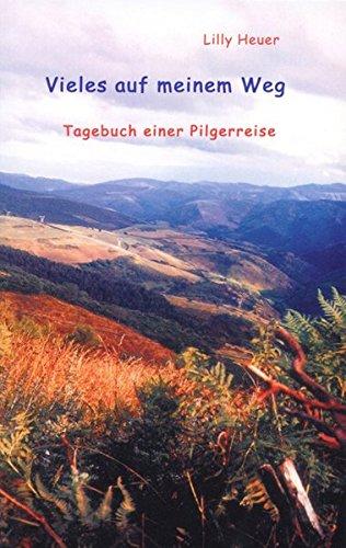 Tagebuch einer Pilgerreise / Vieles auf meinem Weg