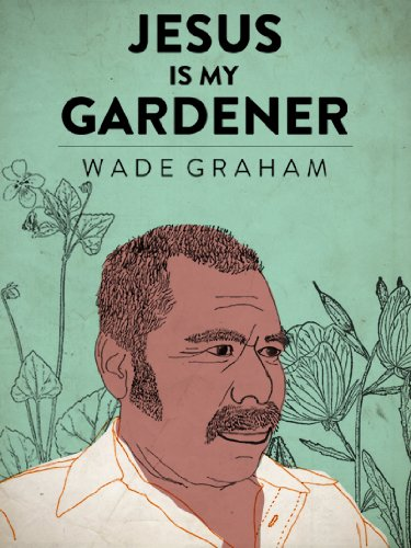 Jesus Is My Gardener (Kindle Single) - Kindle edition by Wade Graham ...