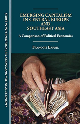 Download Emerging Capitalism in Central Europe and Southeast Asia: A Comparison of Political Economies (The Sciences Po Series in International Relations and Political Economy) Pdf