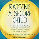Raising a Secure Child: How Circle of Security Parenting Can Help You Nurture Your Child's Attachment, Emotional Resilience, and Freedom to Explore Audiobook by Bert Powell, Glen Cooper, Christine M. Benton - contributor, Kent Hoffman, Daniel J. Siegel - foreword Narrated by Coleen Marlo