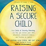 Raising a Secure Child: How Circle of Security Parenting Can Help You Nurture Your Child's Attachment, Emotional Resilience, and Freedom to Explore | Kent Hoffman,Glen Cooper,Bert Powell,Daniel J. Siegel - foreword,Christine M. Benton - contributor