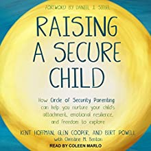 Raising a Secure Child: How Circle of Security Parenting Can Help You Nurture Your Child's Attachment, Emotional Resilience, and Freedom to Explore Audiobook by Kent Hoffman, Glen Cooper, Bert Powell, Daniel J. Siegel - foreword, Christine M. Benton - contributor Narrated by Coleen Marlo