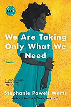 We Are Taking Only What We Need: Stories (Art of the Story) by [Watts, Stephanie Powell]