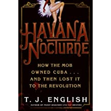 Havana Nocturne: How the Mob Owned Cuba…and Then Lost It to the Revolution