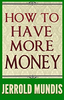 How to Have More Money by [Mundis, Jerrold]