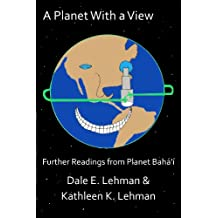 A Planet with a View: Further Readings From Planet Baha'i