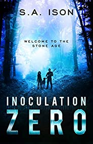 Inoculation Zero: Welcome to the Stone Age  Book 1