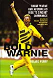 Bold Warnie: Shane Warne and Australia's rise to cricket dominance