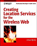 Creating Location Services for the Wireless Web: Professional Developer's Guide