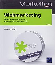 Webmarketing - Définir, mettre en pratique et optimiser sa stratégie 2.0