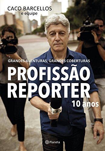 Profissão Repórter 10 Anos. Grandes Aventuras, Grandes Coberturas