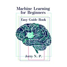 Machine Learning for Beginners: Easy Guide Book