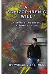 A Schizophrenic Will: A Story of Madness, A Story of Hope Paperback