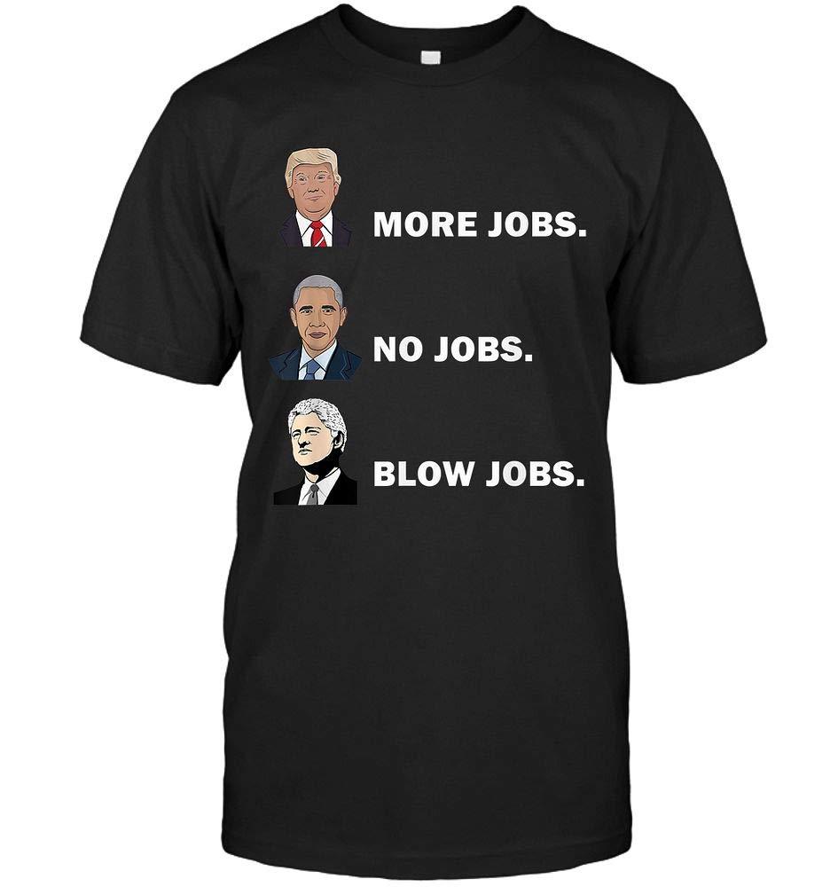 Donald Trump More Jobs Obama No Jobs Bill Clinton Blow Jobs Shirts