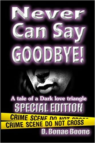 Never Can Say Goodbye D Bonae Boone 9781475012934 Amazoncom Books