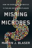 Missing Microbes: How The Overuse Of Antibiotics Is Fueling Our M