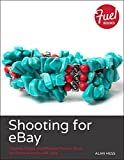 Shooting for eBay: Creating Simple and Effective Product Shots for Online Auctions and Sales (Fuel)