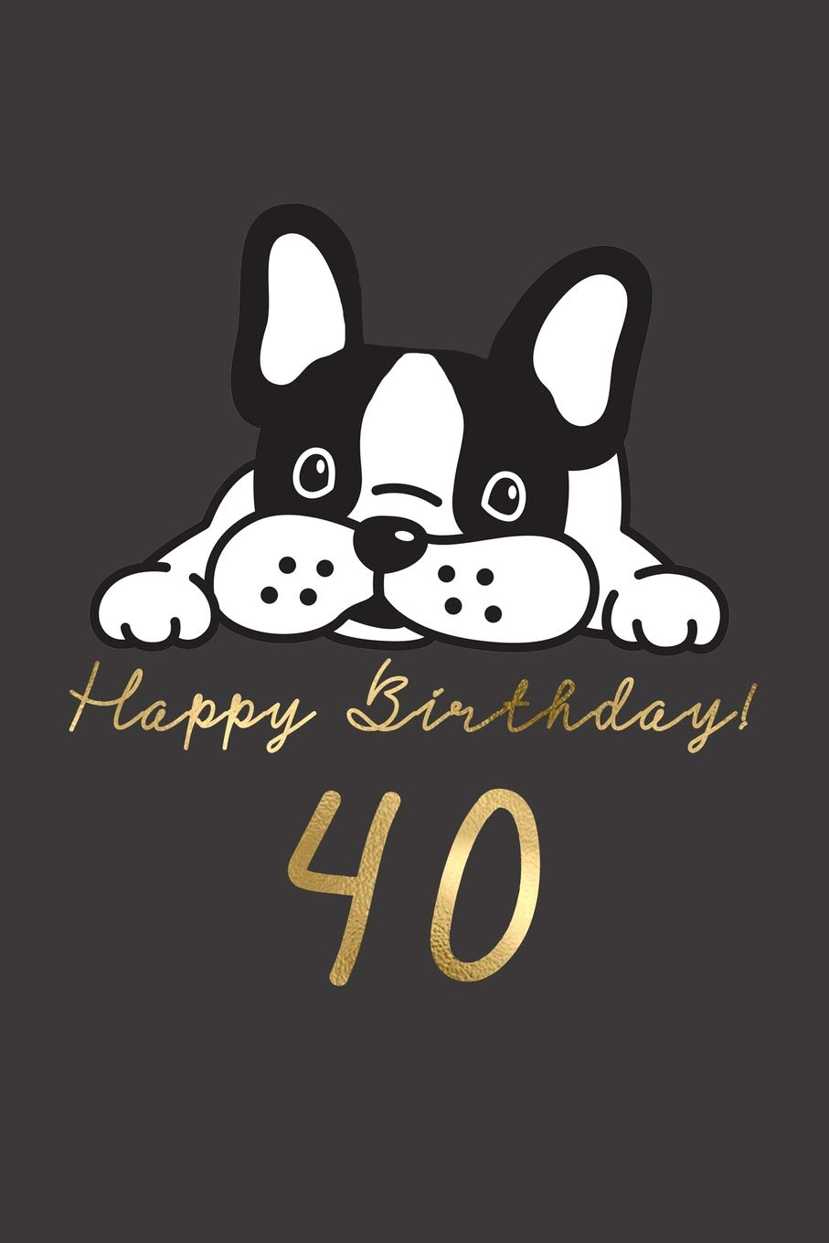 Happy Birthday 40 40th Birthday Gift Book For Messages Birthday Wishes Journaling And Drawings For Dog Lovers Doggy Happy 9781796833867 Amazon Com Books
