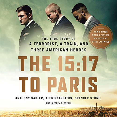 The 15:17 to Paris: The True Story of a Terrorist, a Train, and Three American Heroes Audiobook [Free Download by Trial] thumbnail