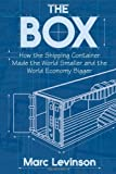 img - for The Box: How the Shipping Container Made the World Smaller and the World Economy Bigger by Marc Levinson (2006-04-09) book / textbook / text book