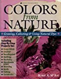 Colors from Nature : Growing, Collecting, and Using Natural Dyes, McRae, Bobbi A., 0882667998