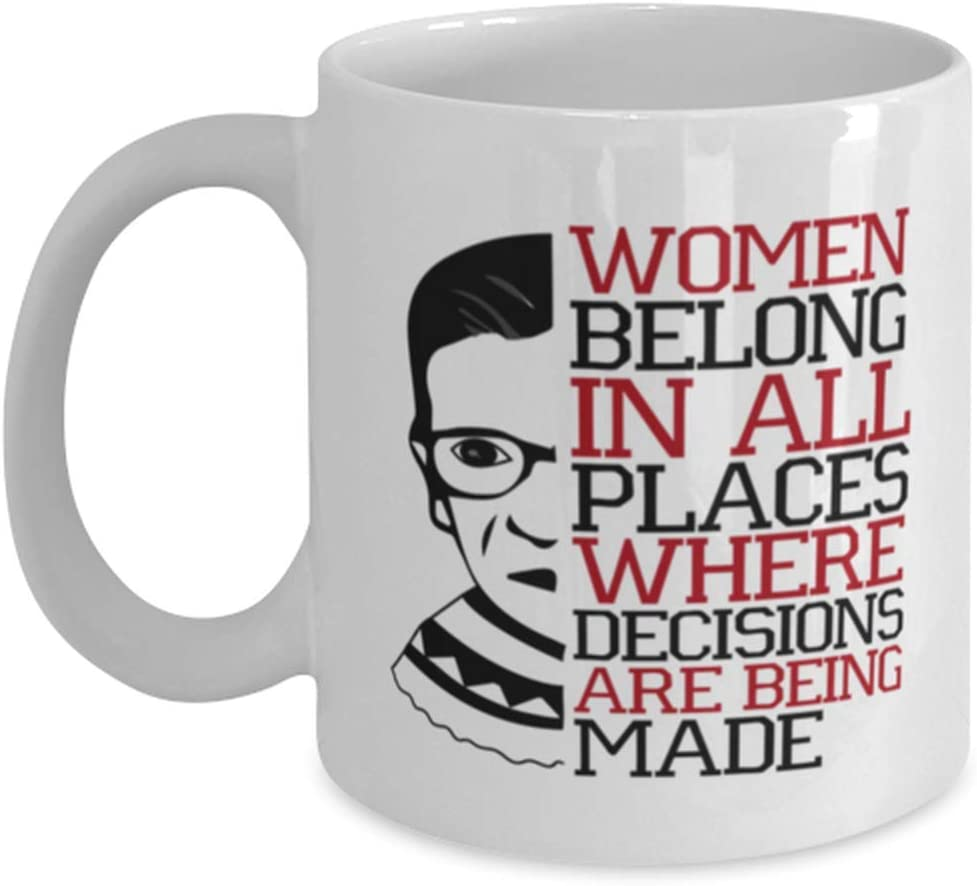 Ruth Bader Ginsburg Coffee Mug,Women Belong In All Places Where Decisions Are Being Made, RBG Mug