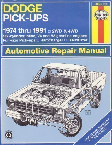 Dodge Pick-Ups Automotive Repair Manual/1974 Thru 1991: 2Wd and 4Wd Six-Cylinder Inline, V6 and V8 Gasoline Engines Full-Size Pick-Ups, Ramcharger, (Haynes Automotive Repair Manual Series)