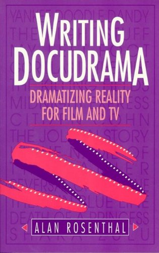 Writing Docudrama: Dramatizing Reality for Film and TV by Focal Press