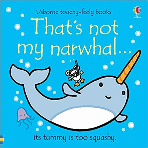 That's not my narwhal ... : its tummy is too squashy / [written by Fiona Watt ; illustrated by Rachel Wells]. cover