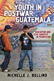 Youth in Postwar Guatemala: Education and Civic