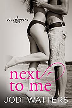 Next to Me (A Love Happens Novel Book 1) by [Watters, Jodi]