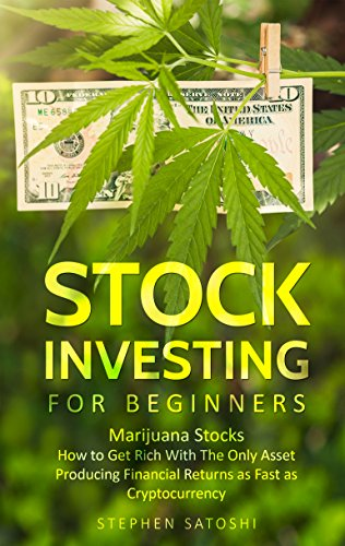 Stock Investing for Beginners: Marijuana Stocks - How to Get Rich With The  Only Asset Producing Financial Returns as Fast as Cryptocurrency