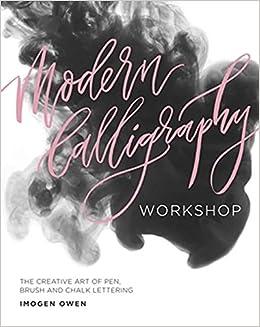 Modern Calligraphy Workshop The Creative Art Of Pen Brush And Chalk Lettering Amazoncouk Imogen Owen 9781849499071 Books