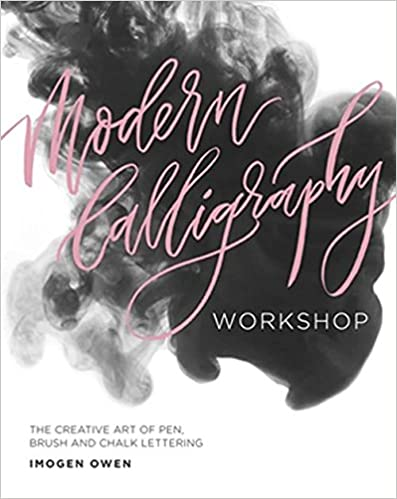 Book Modern Calligraphy Workshop: The Creative Art of Pen, Brush and Chalk Lettering