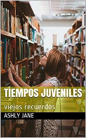 TIEMPOS JUVENILES: viejos recuerdos eBook: Ashly Jane ...